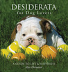 Desiderata for Dog Lovers: A Guide to Life &amp; Happiness