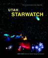 Utah StarWatch: The Essential Guide to Our Night Sky