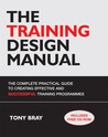The Training Design Manual: The Complete Practical Guide to Creating Effective and Successful Training Programmes with CDROM