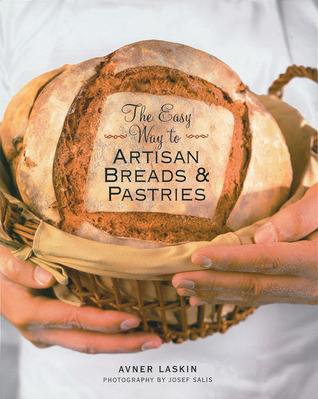 The Easy Way to Artisan Breads & Pastries by Avner Laskin