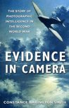 Evidence in Camera: The Story of Photographic Intelligence in the Second World War