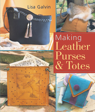 Making Leather Purses & Totes by Lisa Galvin