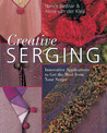 Creative Serging: Innovative Applications to Get the Most from Your Serger