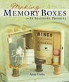 Making Memory Boxes: 35 Beautiful Projects
