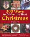 300 Ways to Make the Best Christmas Ever!: Decorations, Carols, Crafts & Recipes for Every Kind of Christmas Tradition