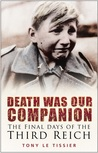 Death Was Our Companion: The Final Days of the Third Reich