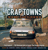 The Idler Book of Crap Towns: The 50 Worst Places to Live in the UK