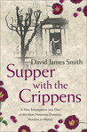 Supper with the Crippens: A New Investigation into One of the Most Notorious Domestic Murders in History