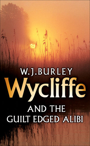 Wycliffe and the Guilt Edged Alibi by W.J. Burley