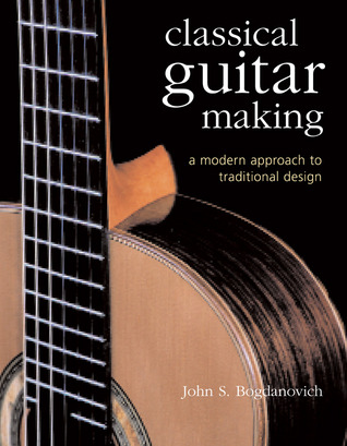 Classical Guitar Making by John S. Bogdanovich