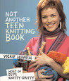 Not Another Teen Knitting Book by Vickie Howell