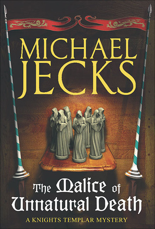 The Malice of Unnatural Death by Michael Jecks