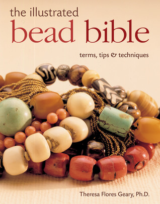 The Illustrated Bead Bible by Theresa Flores Geary