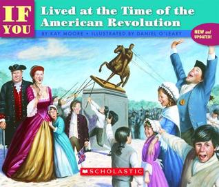 If You Lived At The Time Of The American Revolution by Kay  Moore