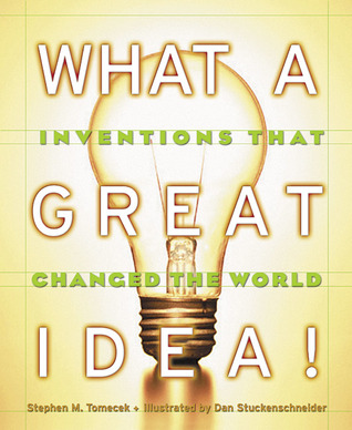 What A Great Idea! Inventions That Changed The World by Stephen M. Tomecek