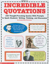Incredible Quotations: 230 Thought-Provoking Quotes with Prompts to Spark Students' Writing, Thinking, and Discussion