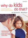 Why Do Kids Do That?: A Practical Guide to Positive Parenting Skills