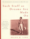 Such Stuff as Dreams Are Made On: The Autobiography and Journals of Helen M. Luke