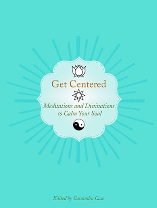 Download free Get Centered: Meditations and Divinations to Calm Your Soul PDF by Nathaniel Altman, Sirona Knight
