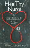 HealThy Nurse: Escape Burnout and Discover the Ultimate Life/Work Balance