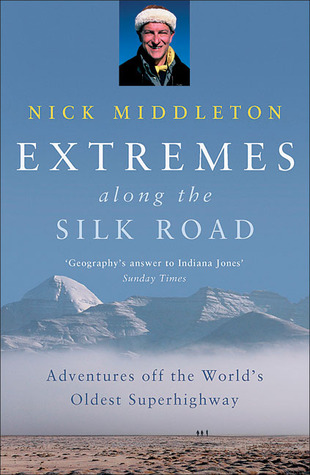 Extremes Along the Silk Road by Nick Middleton