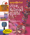 Wonderful Wire & Bead Crafts