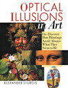 Optical Illusions in Art: Or--Discover How Paintings Aren't Always What They Seem To Be