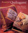 Beautiful Quiltagami�: New Ideas for Fabric Folding