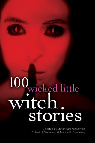 100 Wicked Little Witch Stories by Martin H. Greenberg