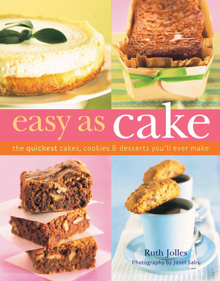 Easy as Cake: The Quickest Cakes, Cookies & Desserts You'll Ever Make