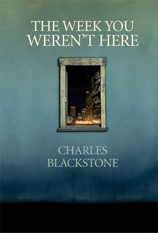 The Week You Weren't Here by Charles Blackstone