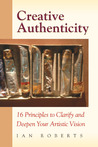 Creative Authenticity: 16 Principles to Clarify and Deepen Your Artistic Vision