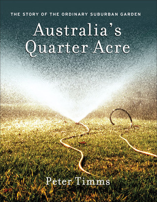 Australia's Quarter Acre by Peter Timms