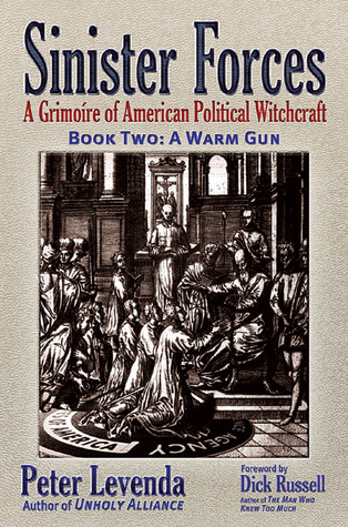 Sinister Forces�A Warm Gun: A Grimoire of American Political Witchcraft