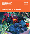 101 Ideas for Pots: Foolproof Recipes for Year-Round Colour