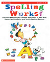Spelling Works!: Fun-filled Reproducible Lessons and Mazes to Help Kids Master Spelling Rules and Tackle Spelling Demons