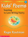Kids' Poems: 1st Grade: Teaching First Graders to Love Writing Poetry