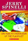 Who Ran My Underwear Up The Flagpole by Jerry Spinelli