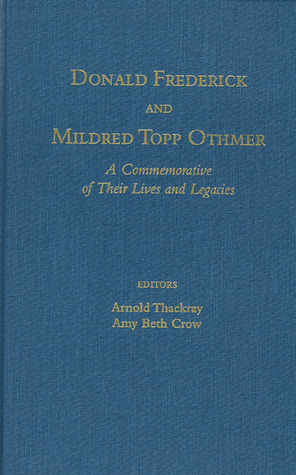 Donald Frederick and Mildred Topp Othmer: A Commemorative of Their Lives and Legacies