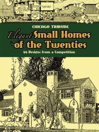 Free download Elegant Small Homes of the Twenties: 99 Designs from a Competition ePub