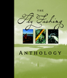 The Fly Fishing Anthology