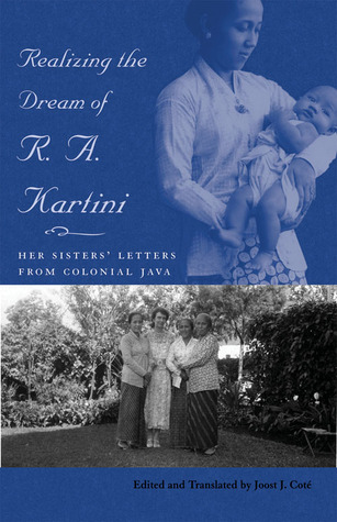 Realizing the Dream of R. A. Kartini: Her Sister's Letters from Colonial Java
