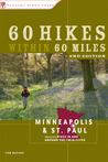 60 Hikes Within 60 Miles: Minneapolis and St. Paul: Includes Hikes in and Around the Twin Cities