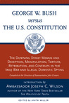 George W. Bush Vs. the U.S. Constitution: The Downing Street Memos and Deception, Manipulation, Torture, Retribution, Coverups in the Iraq War and Illegal Domestic Spying