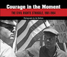 Courage in the Moment: The Civil Rights Struggle, 1961-1964