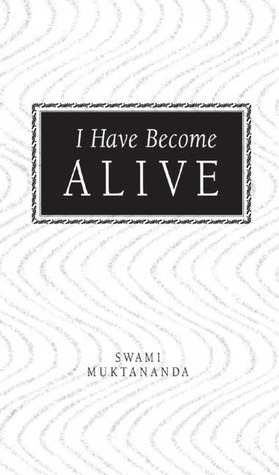I Have Become Alive by Swami Muktananda