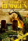 The Bridge at Remagen: The Amazing Story of March 7, 1945-The Day the Rhine River was Crossed