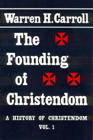 The Founding of Christendom by Warren H. Carroll