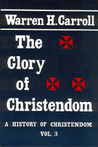 The Glory of Christendom: History of Christendom, Vol. 3