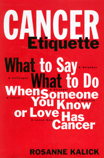 Cancer Etiquette: What to Say What to Do When Someone You Know or Love Has Cancer